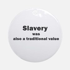 slavery was a traditional val Ornament (Round)