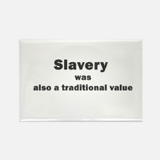 slavery was a traditional val Rectangle Magnet