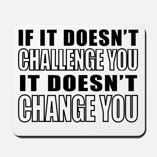 If It Doesnt Challenge You, It Doesnt Ch Mousepad