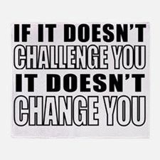 If It Doesnt Challenge You, It Doesn Throw Blanket