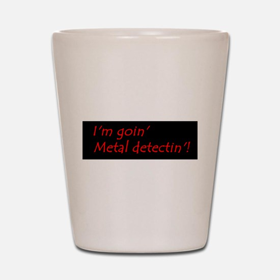 Im Goin Metal Detectin! Shot Glass