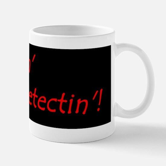 Im Goin Metal Detectin! Mugs
