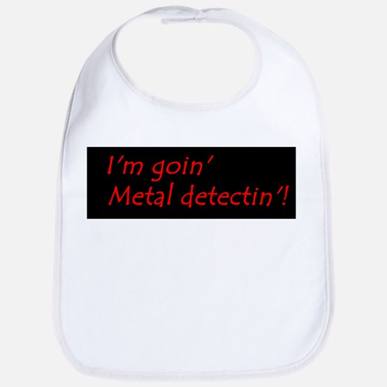 Im Goin Metal Detectin! Baby Bib
