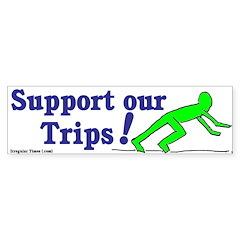 Support Our Trips Bumper Bumper Sticker