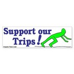 Support Our Trips Bumper Sticker