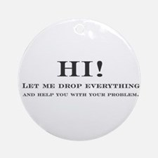 let me stop everything and he Ornament (Round)