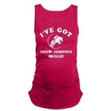 Ive got Show Jumping Skills Maternity Tank Top