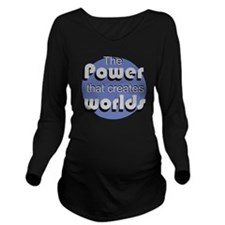 The Power That Creat Long Sleeve Maternity T-Shirt