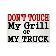DONT TOUCH MY GRILL OR MY TRUCK Rectangle Magnet