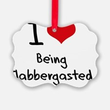 I Love Being Flabbergasted Ornament