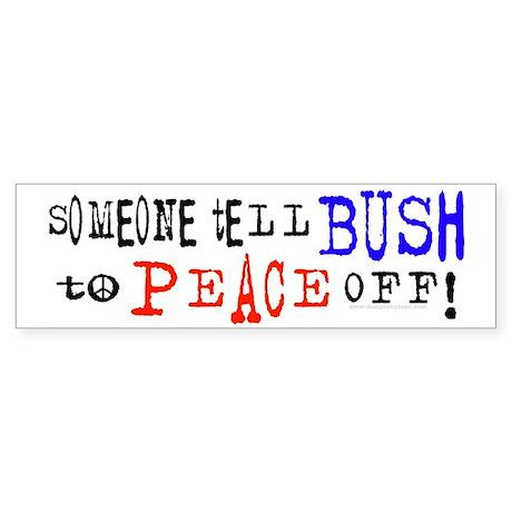 Someone tell Bush to peace of Bumper Sticker