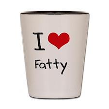 I Love Fatty Shot Glass