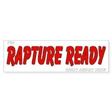 I'm Rapture Ready What About You? Bumper Bumper Sticker