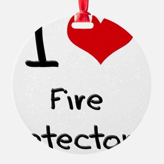 I Love Fire Detectors Ornament