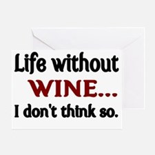 Life without WINE...I dont think so. Greeting Card