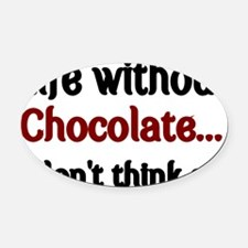 Life without Chocolate...I dont th Oval Car Magnet