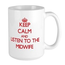 Keep Calm and Listen to the Midwife Mugs