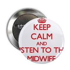 """Keep Calm and Listen to the Midwife 2.25"""" Button"""