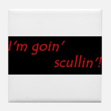 Im Goin Scullin! Tile Coaster