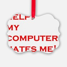help computer hates me Ornament