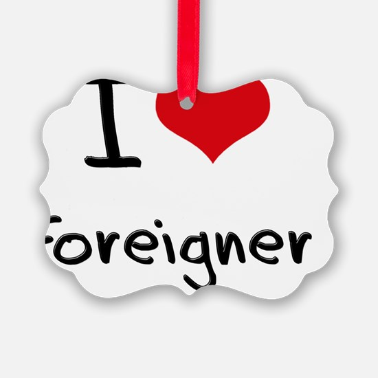 I Love Foreigner Ornament