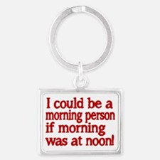 I could be a morning person if  Landscape Keychain