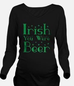 Irish You Were Beer  Long Sleeve Maternity T-Shirt