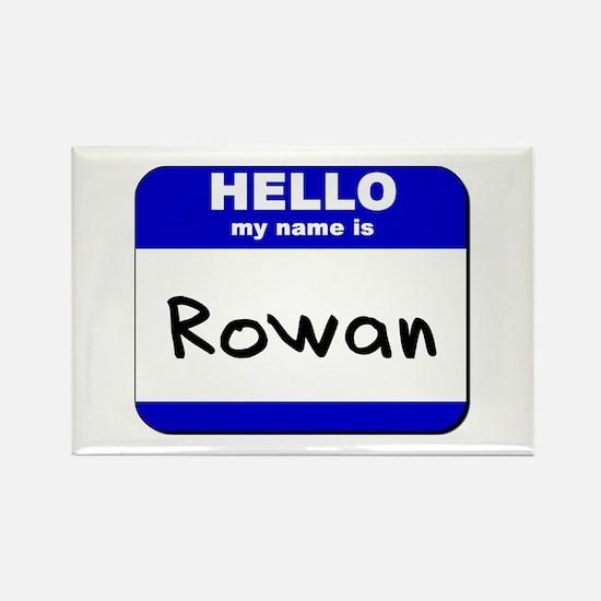 hello my name is rowan Rectangle Magnet