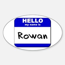 hello my name is rowan Oval Decal