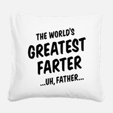 The World's Greatest Farter Square Canvas Pillow