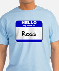 hello my name is ross T-Shirt