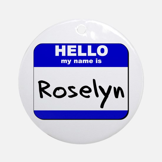 hello my name is roselyn  Ornament (Round)