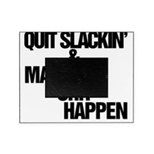 Quit slackin and make shit happen  Picture Frame