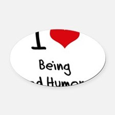 I Love Being Good Humored Oval Car Magnet