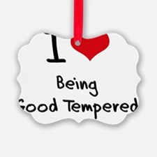 I Love Being Good Tempered Ornament