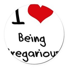 I Love Being Gregarious Round Car Magnet
