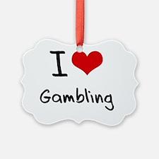 I Love Gambling Ornament