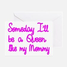 Someday Ill be a Queen Like my Mommy Greeting Card