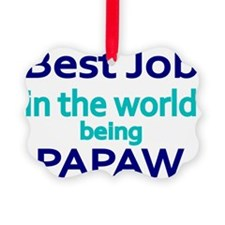 Best Job in the world, being PAPA Ornament