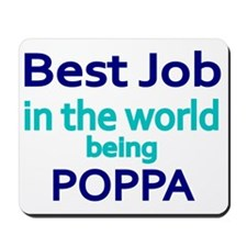 Best Job in the world, being POPPA Mousepad