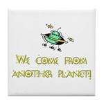We Come From Another Planet! Tile Coaster