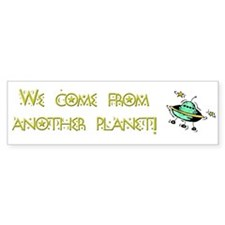 We Come From Another Planet! Bumper Bumper Sticker