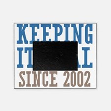 Keeping It Real Since 2002 Picture Frame