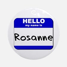hello my name is rosanne  Ornament (Round)