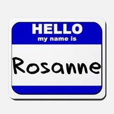 hello my name is rosanne  Mousepad