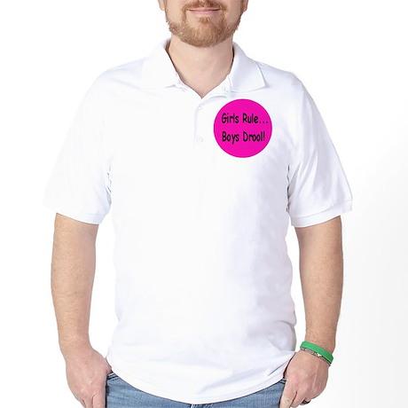 Gilrs Rule - Boys Drool! Golf Shirt
