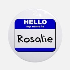 hello my name is rosalie  Ornament (Round)