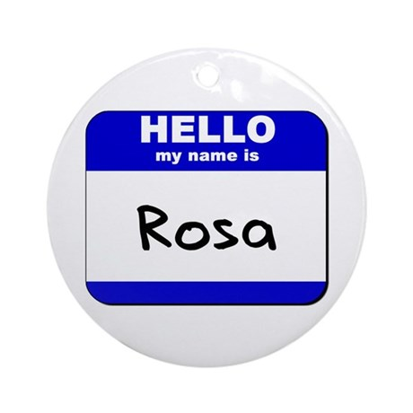 hello my name is rosa Ornament (Round)