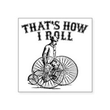 """Thats How I Roll Square Sticker 3"""" x 3"""""""