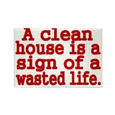 A clean house is a sign of a wast Rectangle Magnet